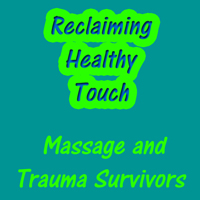 Reclaiming Healthy Touch Massage And Trauma Survivors