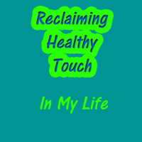 Reclaiming Healthy Touch In My Life